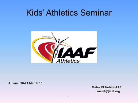 Kids' Athletics Seminar Athens, 20-21 March 10 Malek El Hebil (IAAF) am.