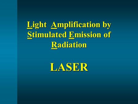 Light Amplification by Stimulated Emission of Radiation LASER