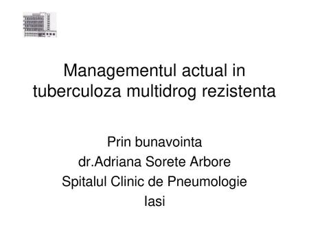 Managementul actual in tuberculoza multidrog rezistenta