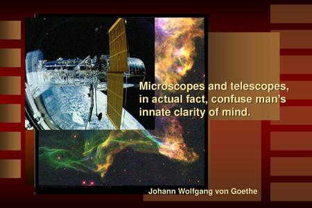 Microscopes and telescopes, in actual fact, confuse man's
