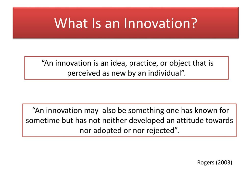 What Is an Innovation An innovation is an idea, practice, or object that is perceived as new by an individual .