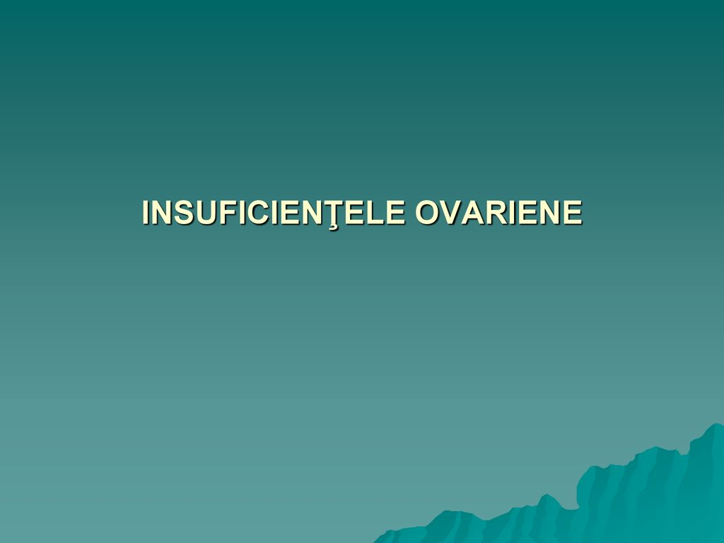 INSUFICIENŢELE OVARIENE