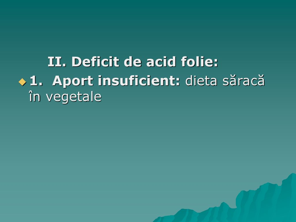 II. Deficit de acid folie:
