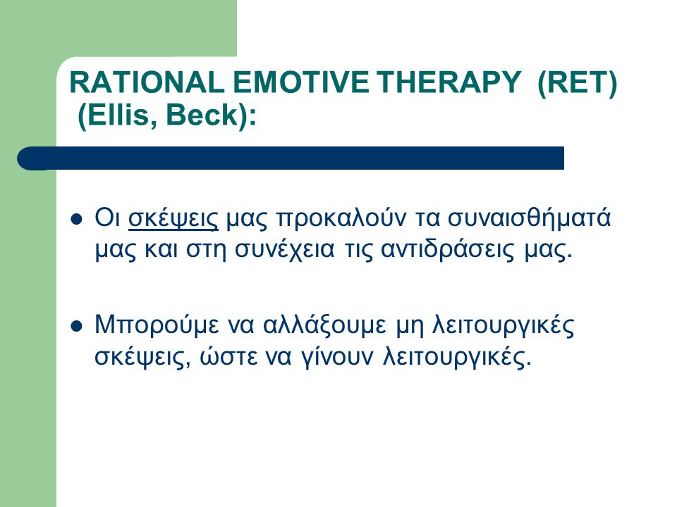 RATIONAL EMOTIVE THERAPY (RET) (Ellis, Beck):
