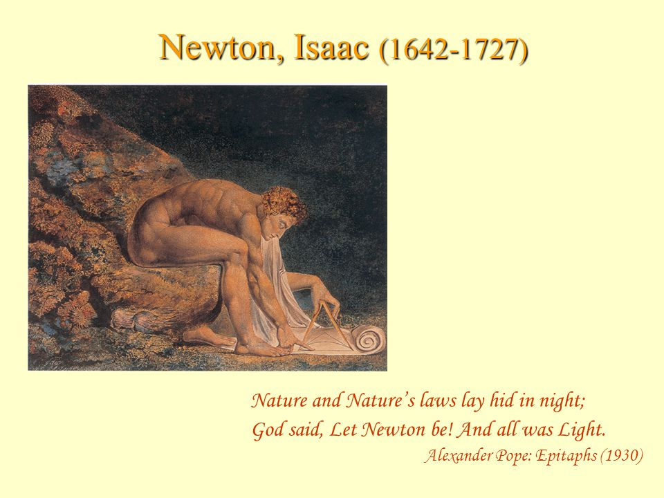 Newton, Isaac (1642-1727) Nature and Nature's laws lay hid in night;