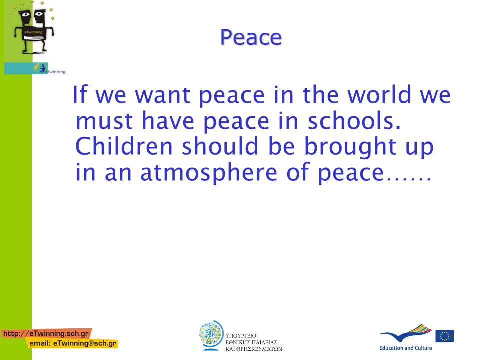 Peace If we want peace in the world we must have peace in schools. Children should be brought up in an atmosphere of peace……