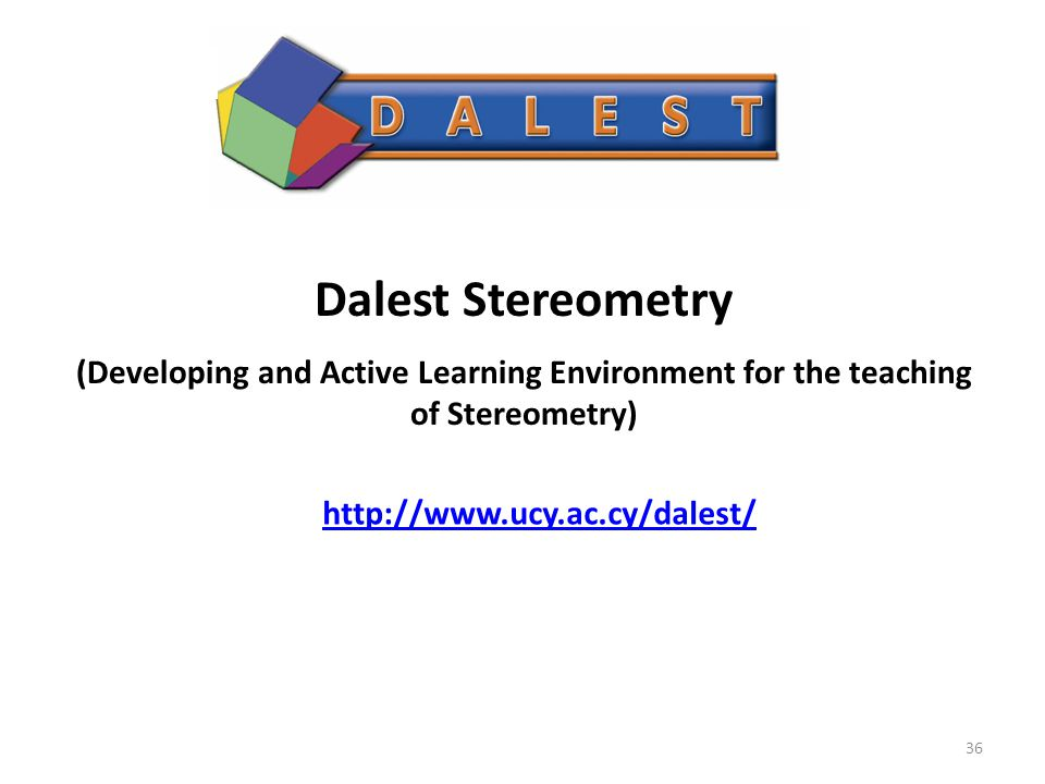 Dalest Stereometry (Developing and Active Learning Environment for the teaching of Stereometry) http://www.ucy.ac.cy/dalest/