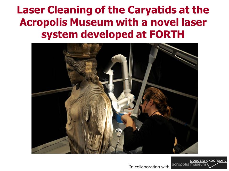 Laser Cleaning of the Caryatids at the Acropolis Museum with a novel laser system developed at FORTH