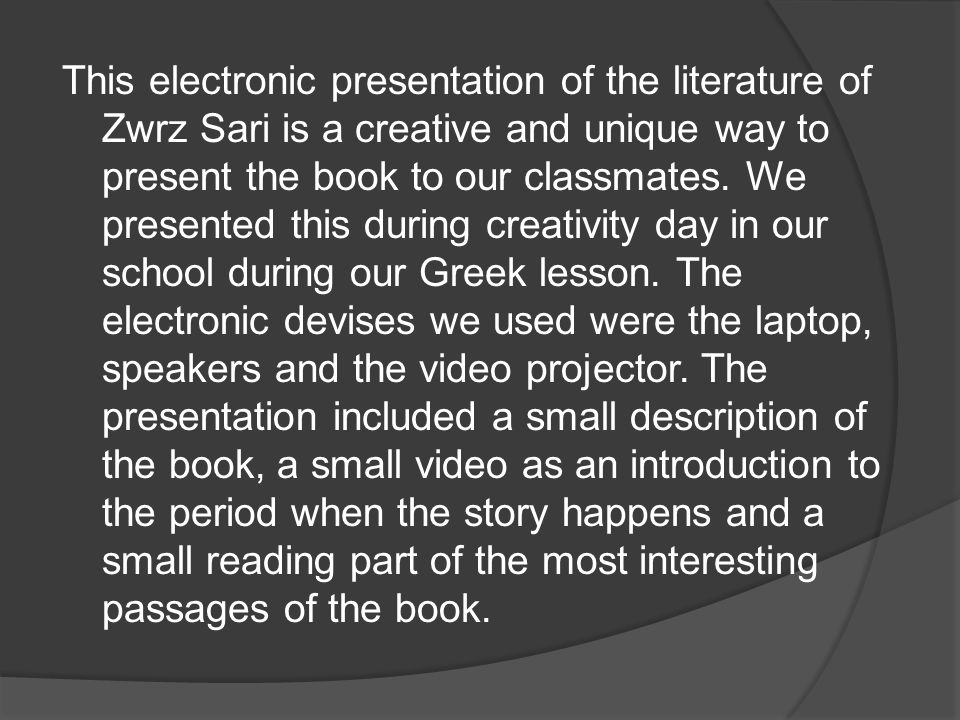 This electronic presentation of the literature of Zwrz Sari is a creative and unique way to present the book to our classmates.