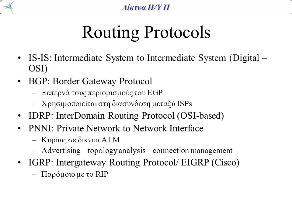 Routing Protocols IS-IS: Intermediate System to Intermediate System (Digital – OSI) BGP: Border Gateway Protocol.