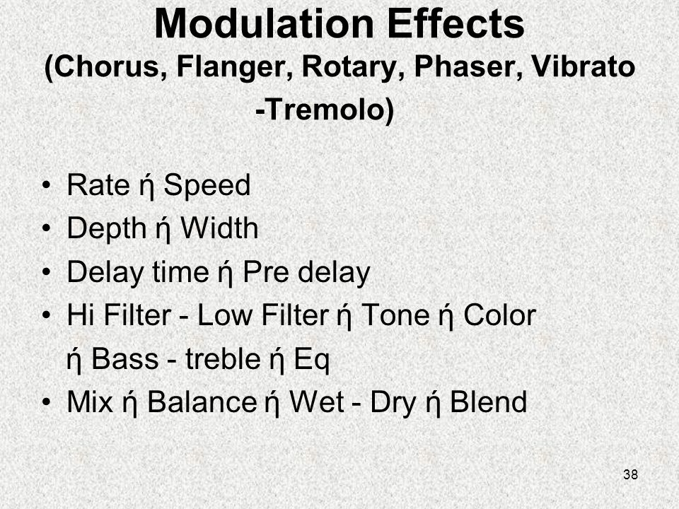 Modulation Effects (Chorus, Flanger, Rotary, Phaser, Vibrato -Tremolo)