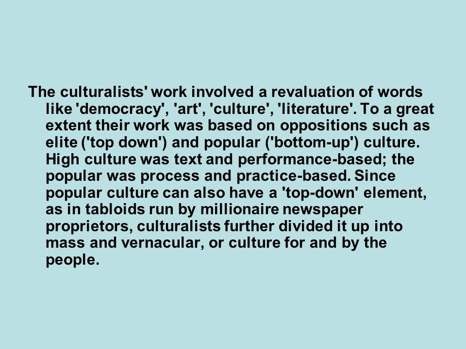 The culturalists work involved a revaluation of words like democracy , art , culture , literature .