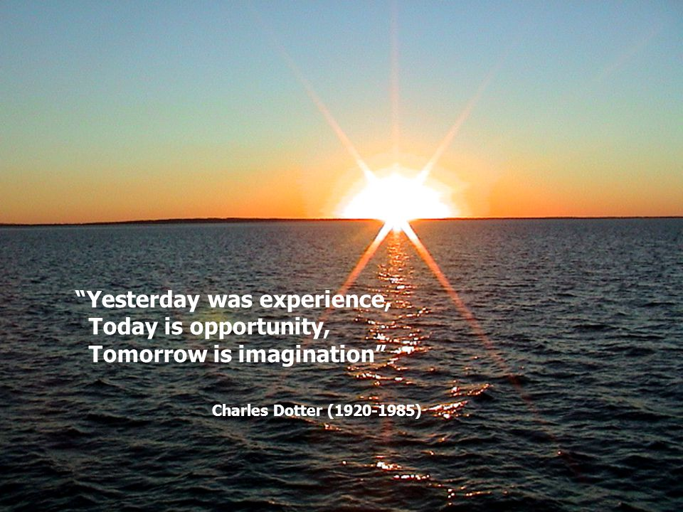 Yesterday was experience,. Today is opportunity,