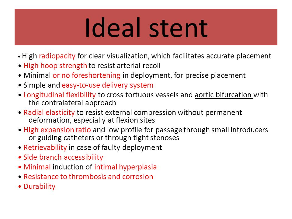 Ideal stent • High hoop strength to resist arterial recoil