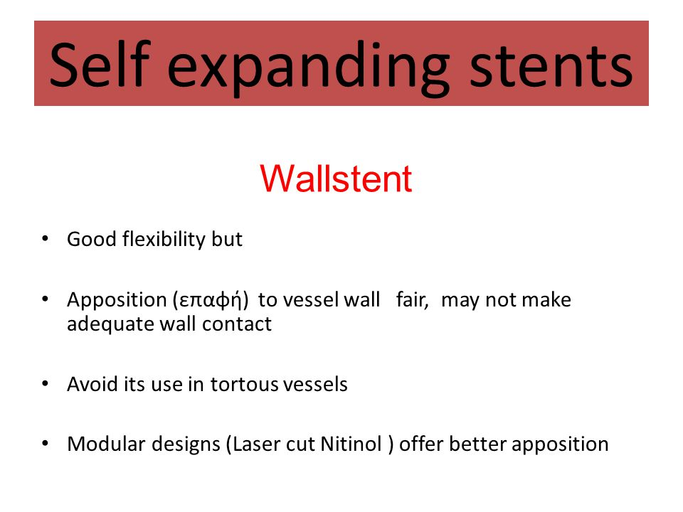 Self expanding stents Wallstent Good flexibility but