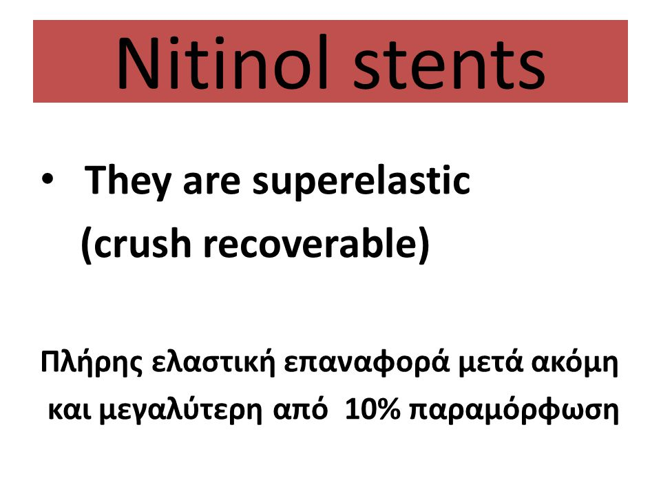 Nitinol stents They are superelastic (crush recoverable)