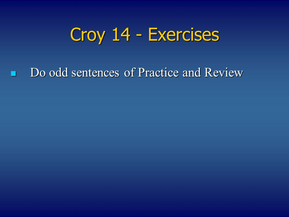Croy 14 - Exercises Do odd sentences of Practice and Review