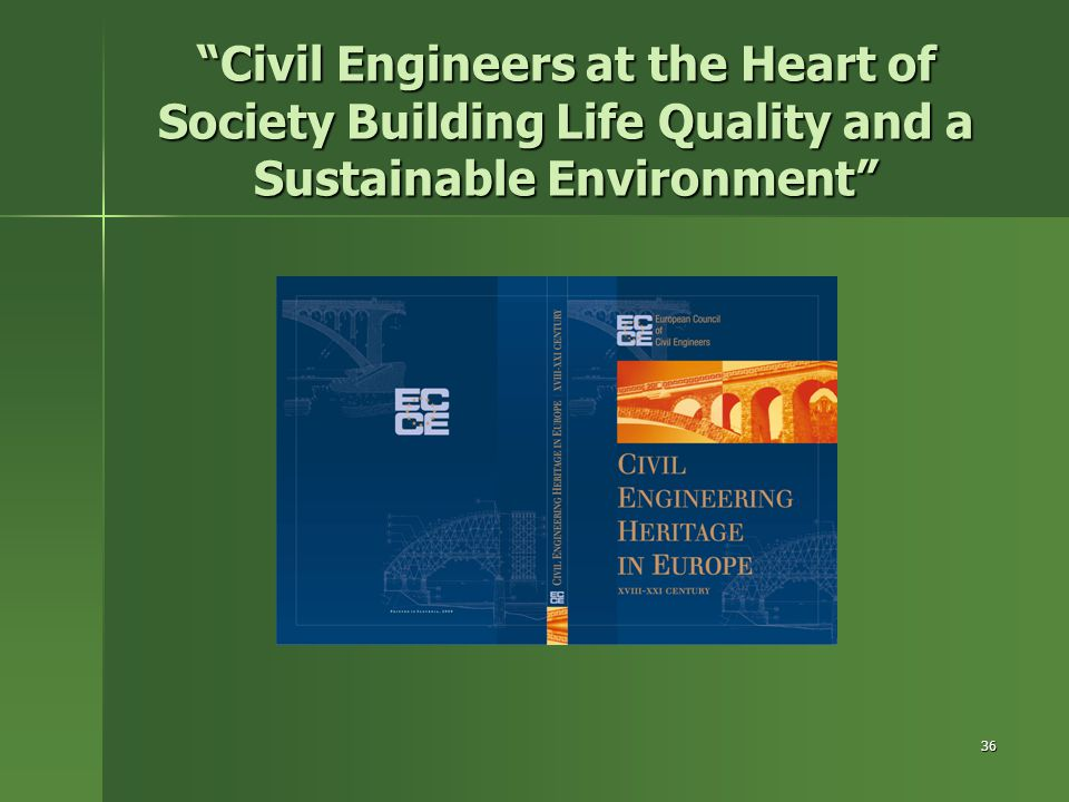 Civil Engineers at the Heart of Society Building Life Quality and a Sustainable Environment
