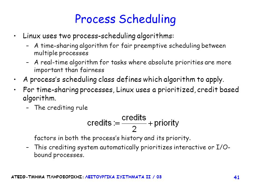 Process Scheduling Linux uses two process-scheduling algorithms: