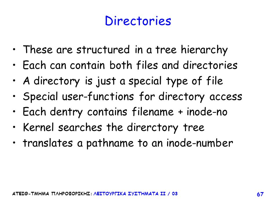 Directories These are structured in a tree hierarchy
