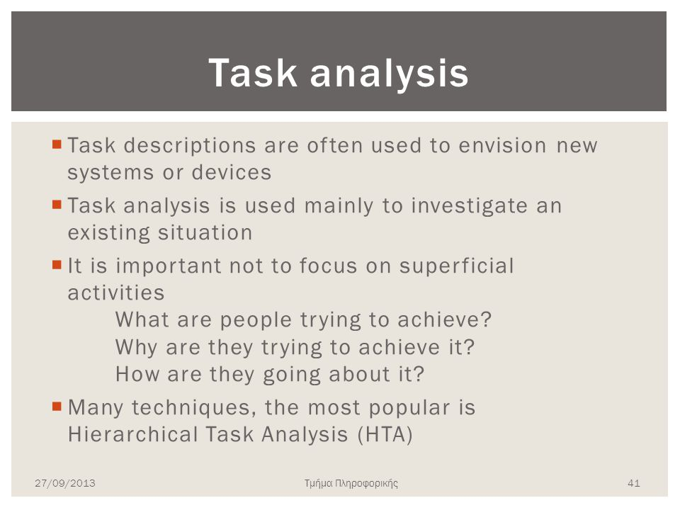 Task analysis Task descriptions are often used to envision new systems or devices.
