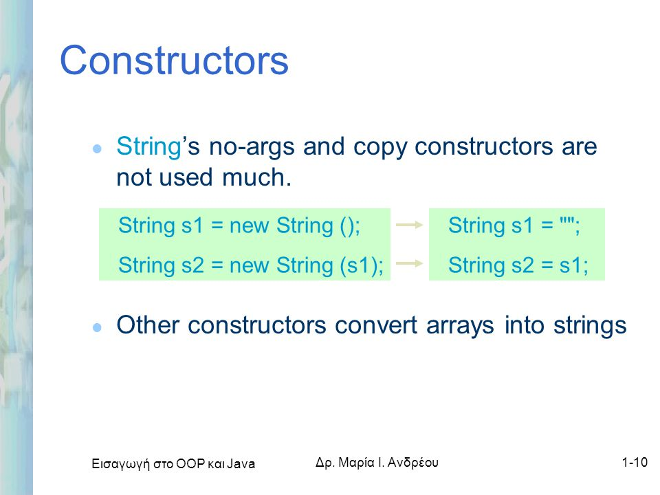 Constructors String's no-args and copy constructors are not used much.