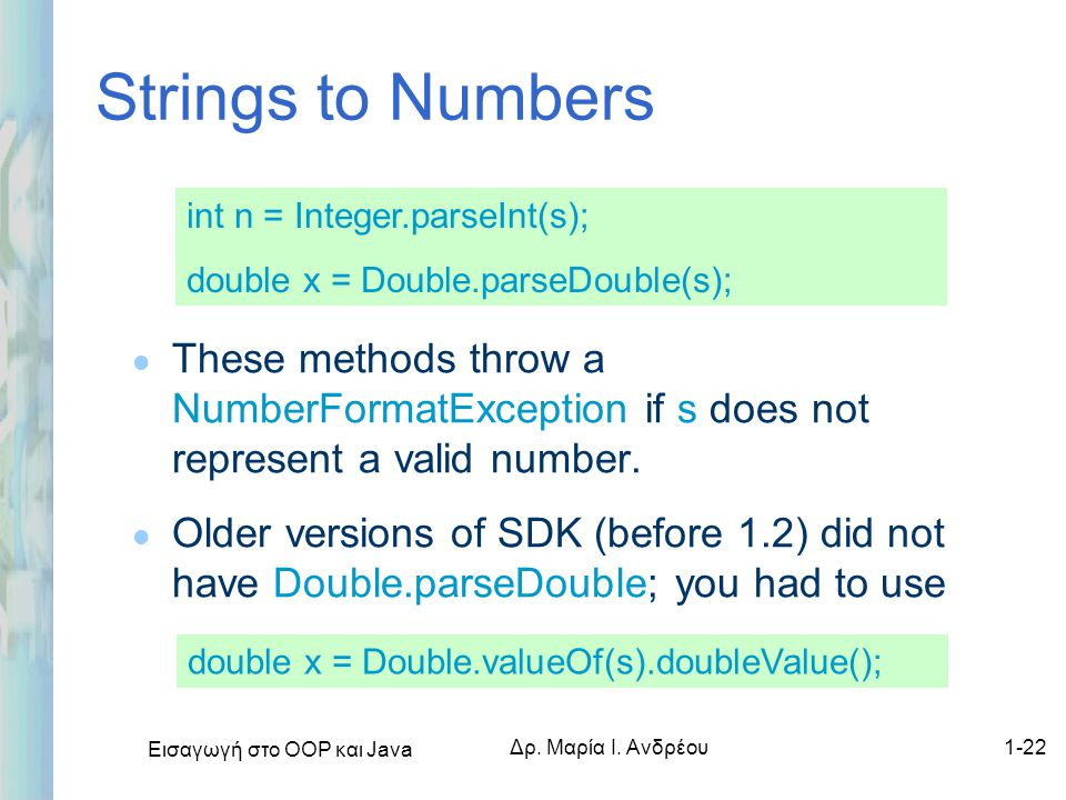 Strings to Numbers int n = Integer.parseInt(s); double x = Double.parseDouble(s);
