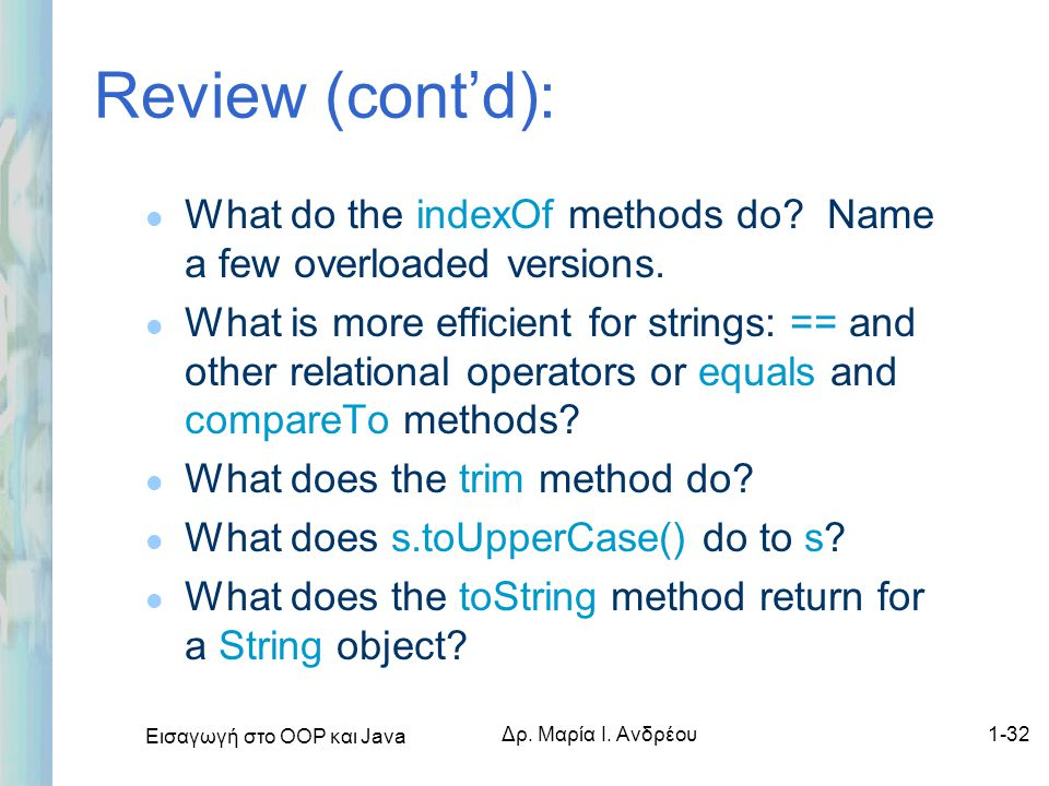 Review (cont'd): What do the indexOf methods do Name a few overloaded versions.