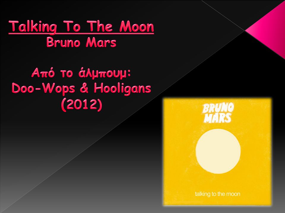 Talking To The Moon Bruno Mars Από το άλμπουμ: Doo-Wops & Hooligans (2012)