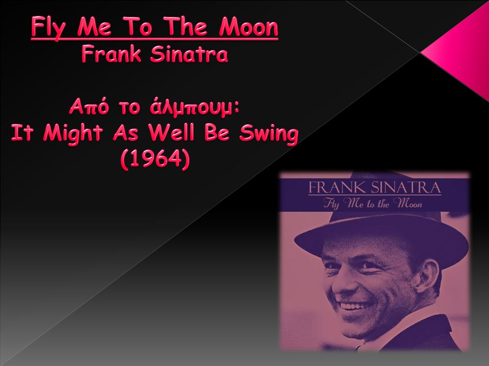 Fly Me To The Moon Frank Sinatra Από το άλμπουμ: It Might As Well Be Swing (1964)