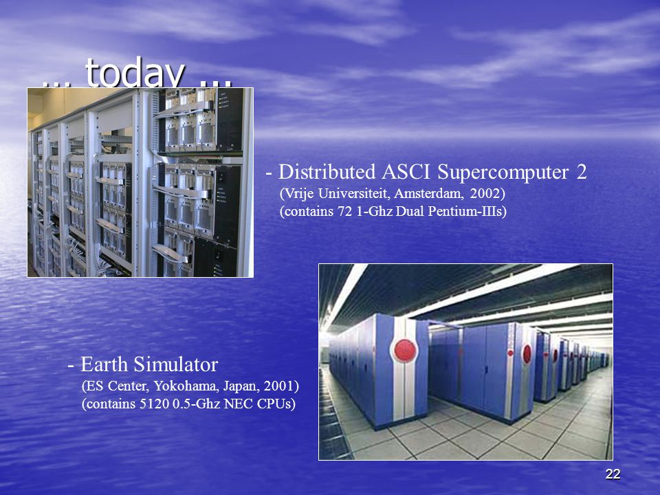 … today ... - Distributed ASCI Supercomputer 2 - Earth Simulator