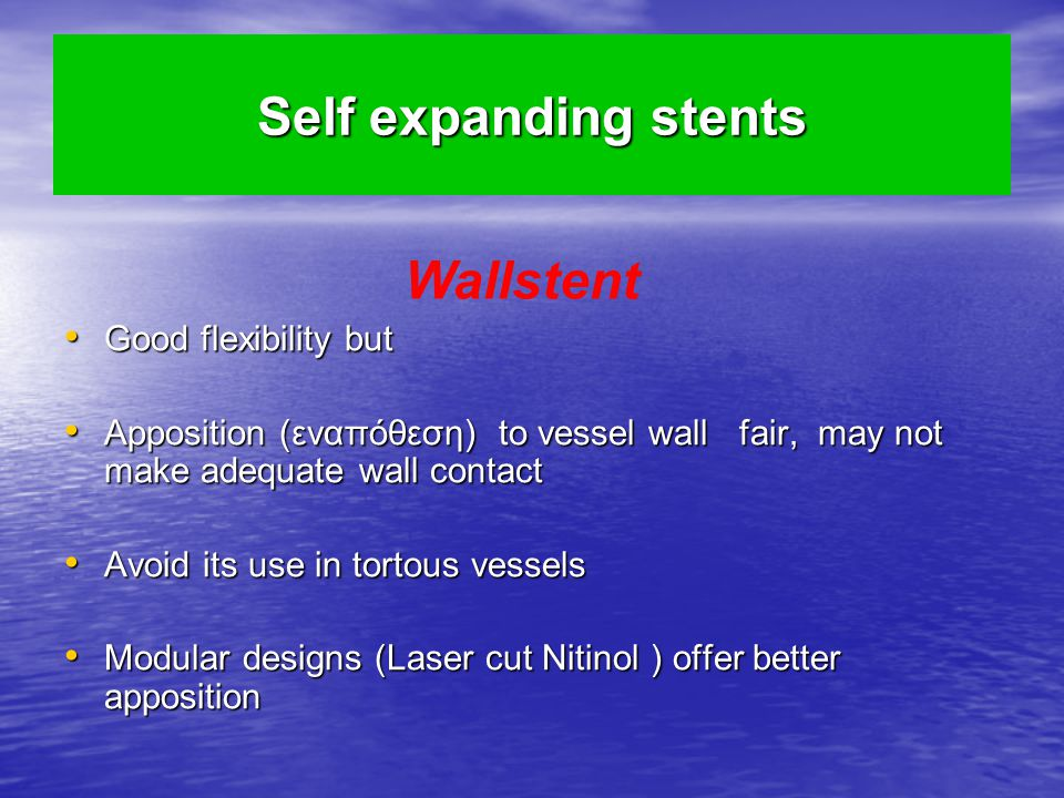 Wallstent Self expanding stents Good flexibility but