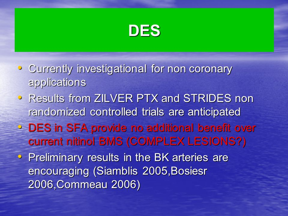 DES Currently investigational for non coronary applications