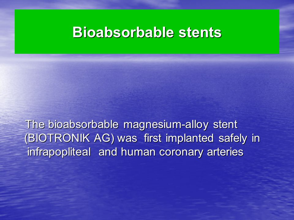 Bioabsorbable stents The bioabsorbable magnesium-alloy stent