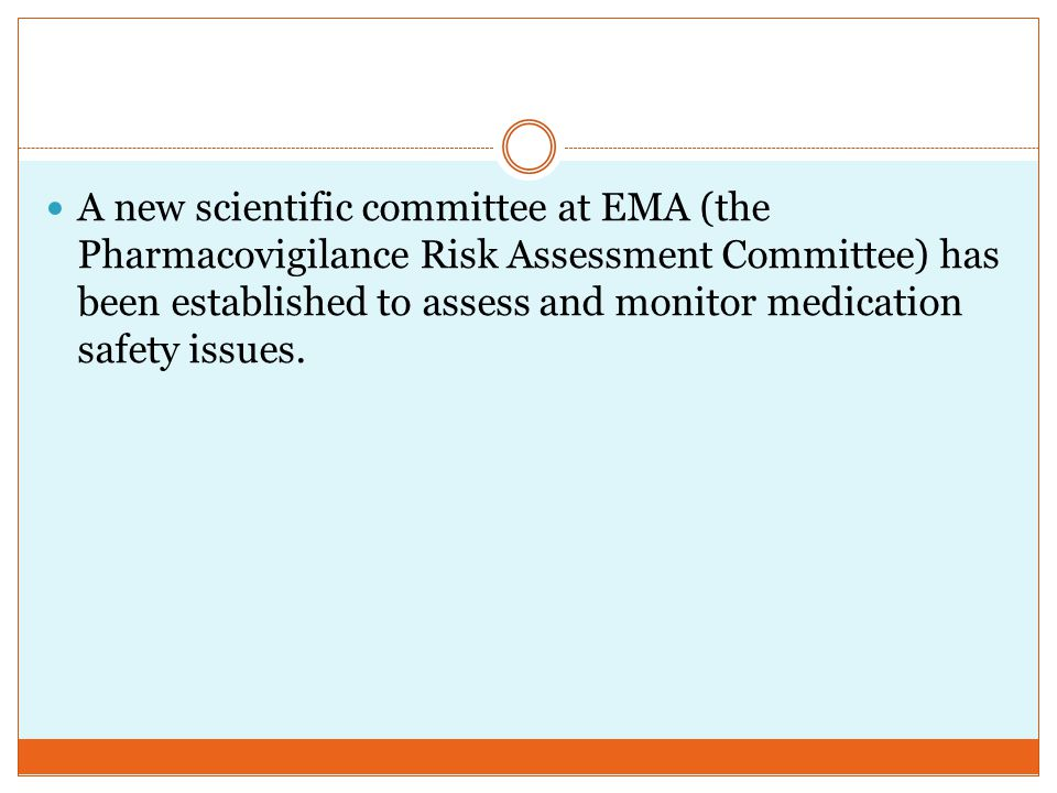 A new scientific committee at EMA (the Pharmacovigilance Risk Assessment Committee) has been established to assess and monitor medication safety issues.