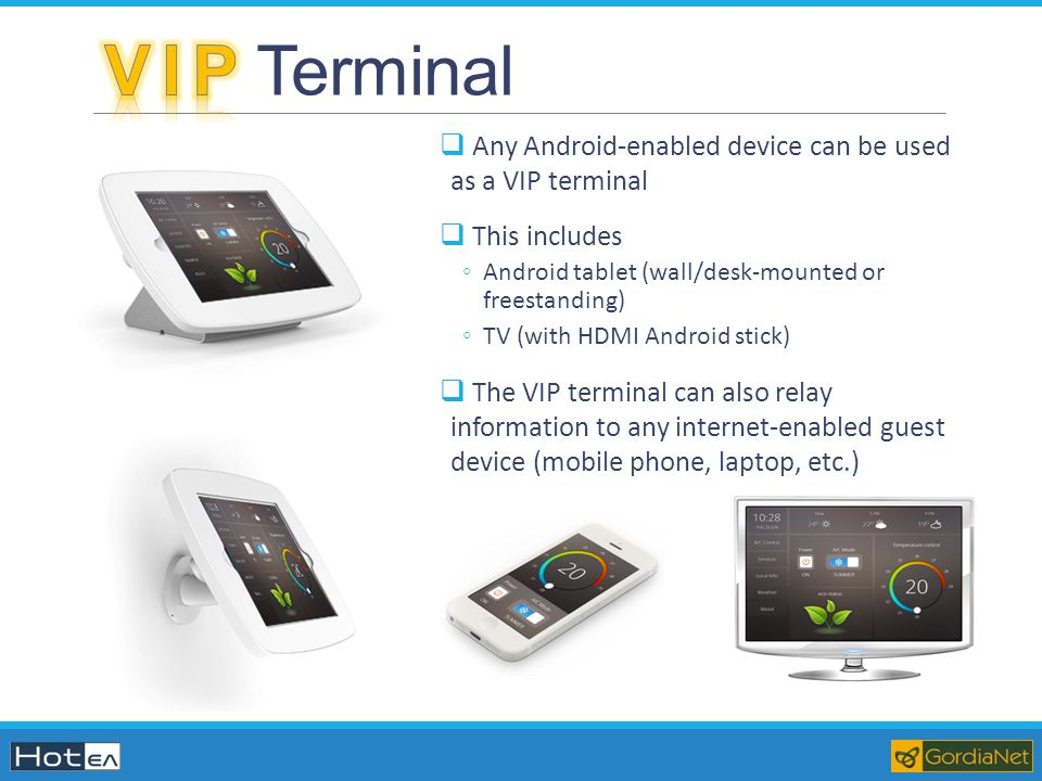 V I P Terminal Any Android-enabled device can be used as a VIP terminal. This includes. Android tablet (wall/desk-mounted or freestanding)