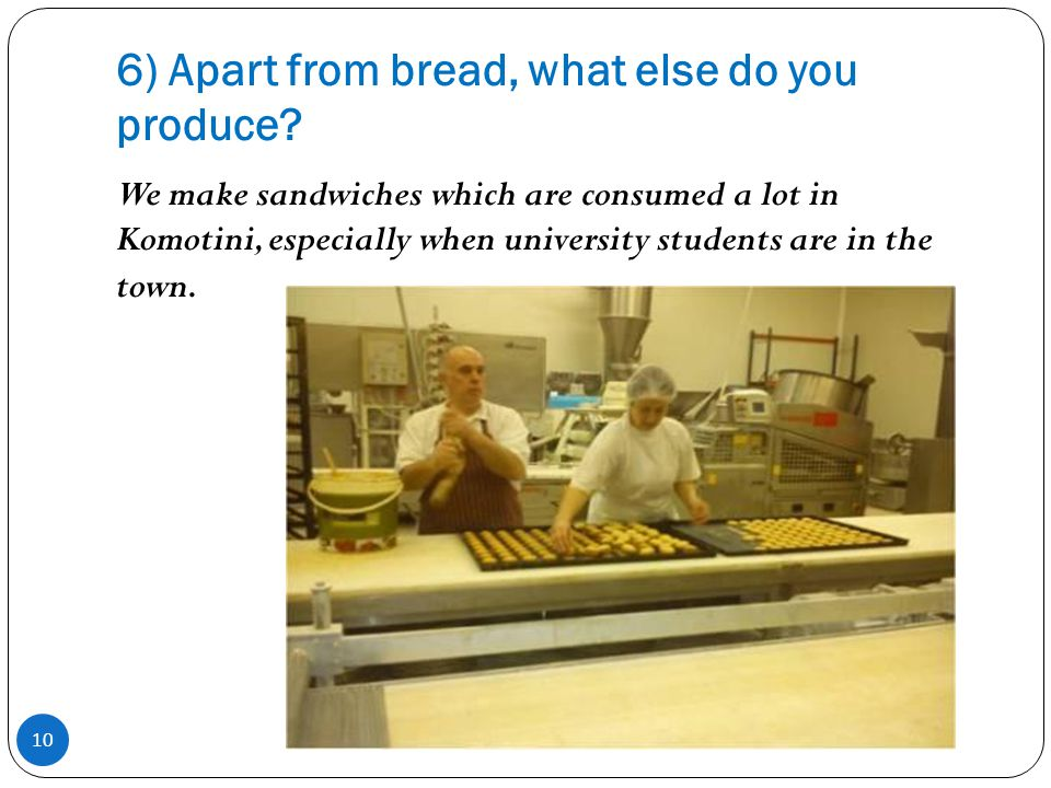 6) Apart from bread, what else do you produce