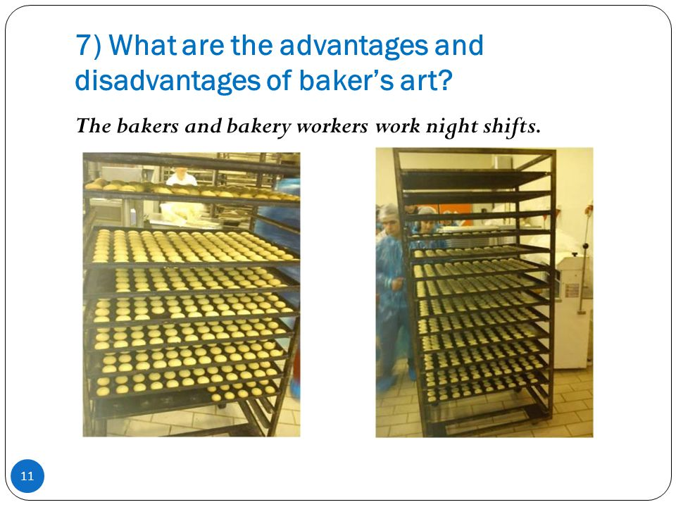 7) What are the advantages and disadvantages of baker's art