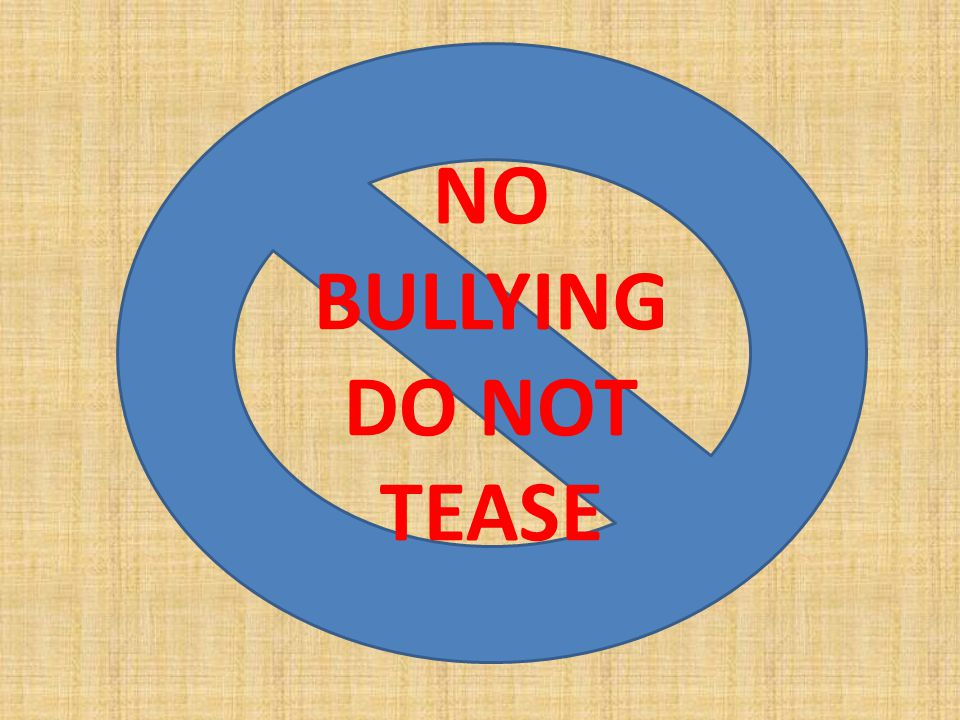 NO BULLYING DO NOT TEASE