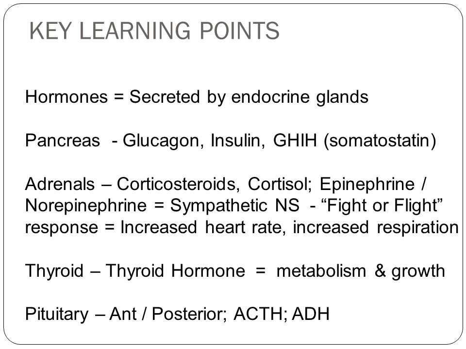 KEY LEARNING POINTS Hormones = Secreted by endocrine glands