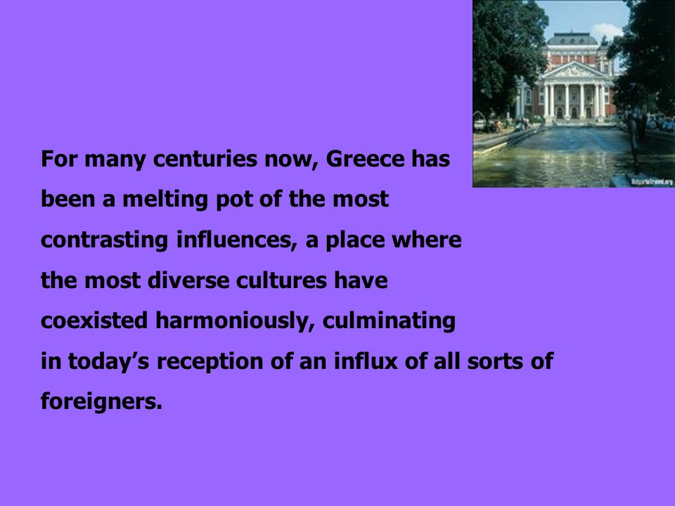 For many centuries now, Greece has