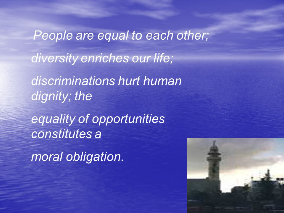 diversity enriches our life; discriminations hurt human dignity; the