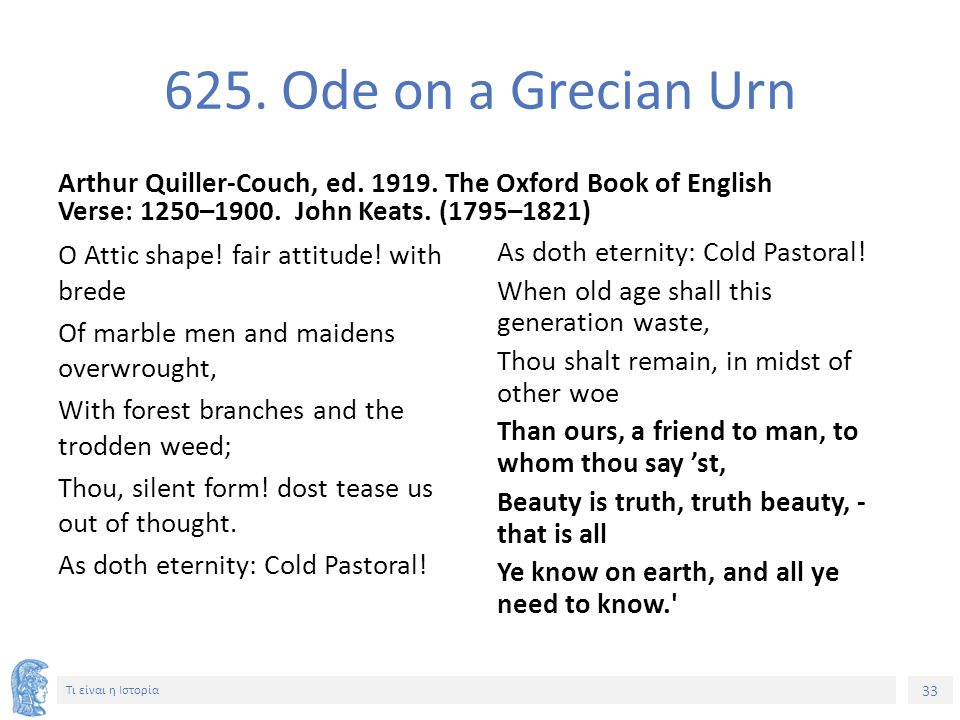 625. Ode on a Grecian Urn Arthur Quiller-Couch, ed. 1919. The Oxford Book of English Verse: 1250–1900. John Keats. (1795–1821)